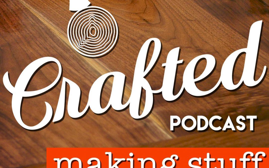 Maker Spotlight – Crafted Podcast